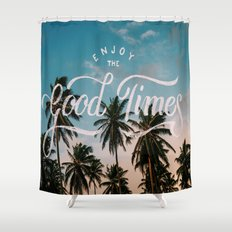 Enjoy the good times Shower Curtain