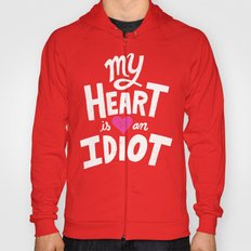 My Heart Is An Idiot Hoody