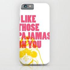 I Like Those Pajamas On You iPhone 6 Slim Case