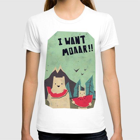 I want moaarrr! T-shirt
