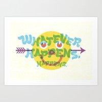 Whatever Happens, Happen… Art Print