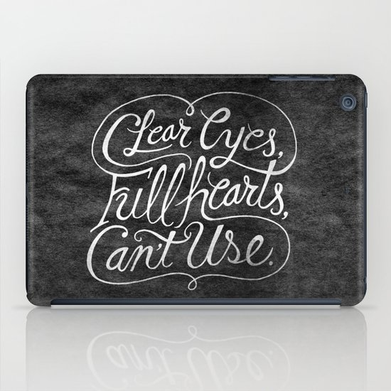 Clear Eyes, Full Hearts, Can't Use iPad Case