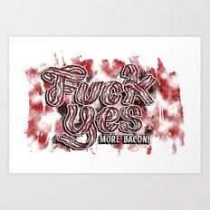 Fuck Yes, More Bacon Art Print