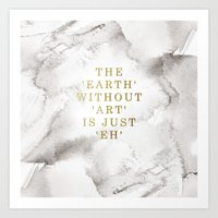 The Earth Without Art Is… Art Print