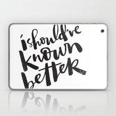 SHOULD'VE KNOWN BETTER Laptop & iPad Skin