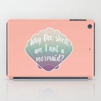 Why the shell am I not a mermaid? iPad Case