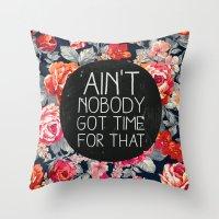 Ain't Nobody Got Time Fo… Throw Pillow