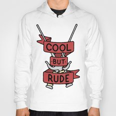 Cool But Rude Hoody