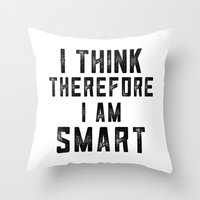I think, therefore I am Smart - on white Throw Pillow