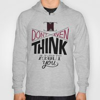 I don't even think about you. Hoody