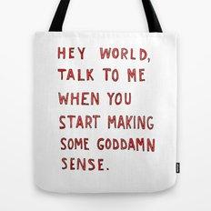 Hey world, talk to me when you start making some goddamn sense Tote Bag