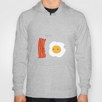 Would you be the bacon to my eggs? Hoody