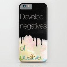 Develop negatives of positive. Slim Case iPhone 6s