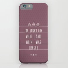 i'm sorry for what i said when i was hungry iPhone 6s Slim Case