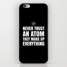 NEVER TRUST AN ATOM THEY MAKE UP EVERYTHING (Black & White) iPhone & iPod Skin