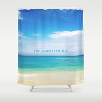 I Will Always Love Blue. Shower Curtain