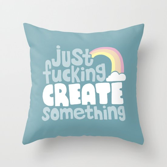 Just Fucking Create Something Throw Pillow