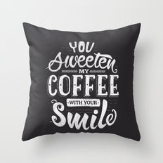 You sweeten my coffee with your smile Throw Pillow