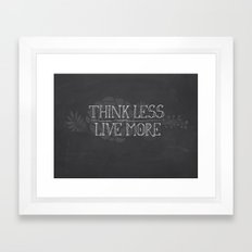 Think Less, Live More Framed Art Print