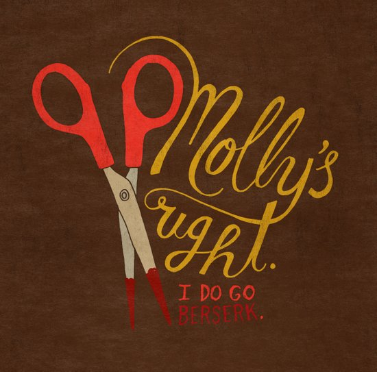 Molly's right. I do go berserk. Art Print