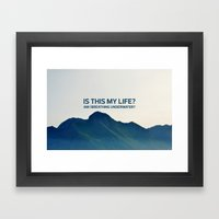 Is this my life? Framed Art Print