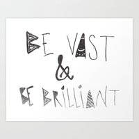 Be Vast And Brilliant Art Print