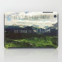 It's times like these you learn to live again iPad Case