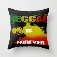 Reggae Is Forever .I Throw Pillow