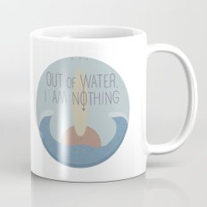 Out of water, I am nothing Mug