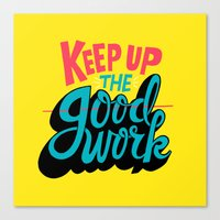 Keep up the -good- work. Canvas Print