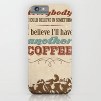 iPhone & iPod Case featuring Everybody should believe in something. I believe I'll have another coffee. by Christina Kouli | ilprogetto
