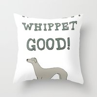 Whippet! Whippet Good!  Throw Pillow