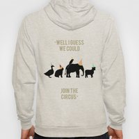 WELL I GUESS WE COULD JOIN THE CIRCUS Hoody