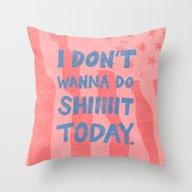 Don't Wanna Throw Pillow