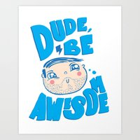Dude Be Awesome Art Print