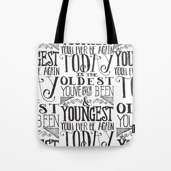 TODAY IS THE OLDEST YOU'VE EVER BEEN... Tote Bag