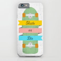 Skate or Die. iPhone 6 Slim Case