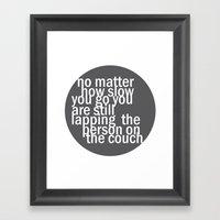 No Matter How Slow.. Framed Art Print