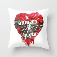 A Broken Heart Is Blind … Throw Pillow