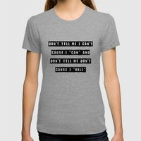 Don't Tell Me I Can't, C… Womens Fitted Tee Tri-Grey SMALL