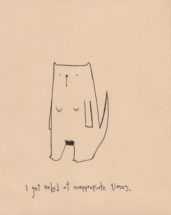 I Get Naked At Inapproiate Times Art Print