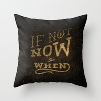 If Not Now...When Throw Pillow