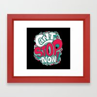 Can't Stop Now! Framed Art Print