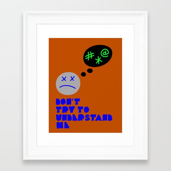 Don't try to understand me Framed Art Print