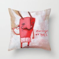 Mornings Are Hell Throw Pillow