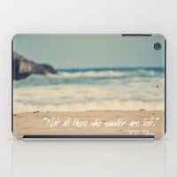 Not all those who wander are lost. iPad Case
