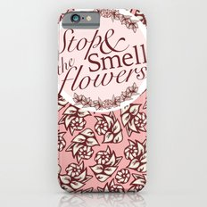 Belle Fleur- Stop & Smell the Flowers iPhone 6 Slim Case