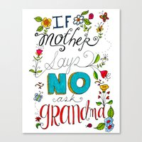 If Mother Says No Ask Grandma Canvas Print