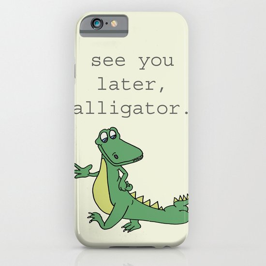 See you later, Alligator!  iPhone & iPod Case