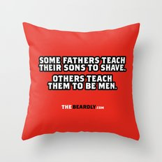 SOME FATHERS TEACH THEIR SONS TO SHAVE. OTHERS TEACH THEM TO BE MEN. Throw Pillow